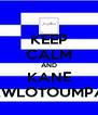 KEEP CALM AND KANE KWLOTOUMPA - Personalised Poster A4 size