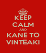 KEEP CALM AND KANE TO VINTEAKI - Personalised Poster A4 size