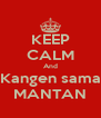 KEEP CALM And Kangen sama MANTAN - Personalised Poster A4 size