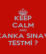 KEEP CALM AND KANKA SINAV TESTMİ ? - Personalised Poster A4 size