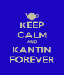 KEEP CALM AND KANTIN FOREVER - Personalised Poster A4 size