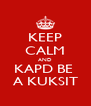 KEEP CALM AND KAPD BE  A KUKSIT - Personalised Poster A4 size