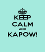 KEEP CALM AND KAPOW!  - Personalised Poster A4 size