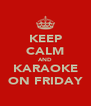 KEEP CALM AND KARAOKE ON FRIDAY - Personalised Poster A4 size