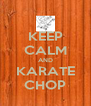 KEEP CALM AND KARATE CHOP - Personalised Poster A4 size