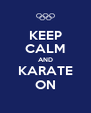 KEEP CALM AND KARATE ON - Personalised Poster A4 size