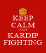 KEEP CALM AND KARDIP FIGHTING - Personalised Poster A4 size