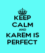 KEEP CALM AND KAREM IS PERFECT - Personalised Poster A4 size