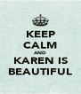 KEEP CALM AND KAREN IS BEAUTIFUL - Personalised Poster A4 size