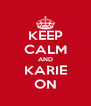 KEEP CALM AND KARIE ON - Personalised Poster A4 size