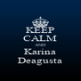KEEP CALM AND Karina Deagusta - Personalised Poster A4 size