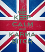 KEEP CALM AND KARMA BITCH - Personalised Poster A4 size
