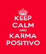 KEEP CALM AND KARMA POSITIVO - Personalised Poster A4 size