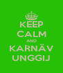 KEEP CALM AND KARNÄV UNGGIJ - Personalised Poster A4 size