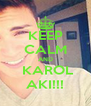 KEEP CALM AND   KAROL  AKI!!! - Personalised Poster A4 size
