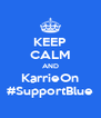 KEEP CALM AND KarrieOn #SupportBlue - Personalised Poster A4 size