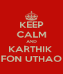 KEEP CALM AND KARTHIK  FON UTHAO - Personalised Poster A4 size
