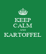 KEEP CALM AND KARTOFFEL  - Personalised Poster A4 size