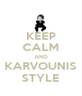 KEEP CALM AND KARVOUNIS STYLE - Personalised Poster A4 size