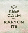KEEP CALM AND KARYON ITE - Personalised Poster A4 size