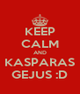 KEEP CALM AND KASPARAS GEJUS :D - Personalised Poster A4 size
