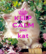 KEEP CALM AND kat  - Personalised Poster A4 size