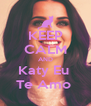 KEEP CALM AND Katy Eu  Te Amo  - Personalised Poster A4 size