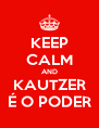 KEEP CALM AND KAUTZER É O PODER - Personalised Poster A4 size