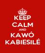 KEEP CALM AND KAWÓ KABIESILÉ - Personalised Poster A4 size