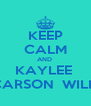 KEEP CALM AND  KAYLEE  CARSON  WILL  - Personalised Poster A4 size