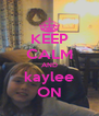 KEEP CALM AND kaylee ON - Personalised Poster A4 size