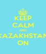 KEEP CALM AND KAZAKHSTAN ON - Personalised Poster A4 size