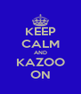 KEEP CALM AND KAZOO ON - Personalised Poster A4 size