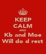 KEEP CALM AND Kb and Moe Will do d rest - Personalised Poster A4 size