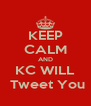 KEEP CALM AND KC WILL  Tweet You - Personalised Poster A4 size