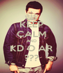 KEEP CALM AND KD O AR ??? - Personalised Poster A4 size