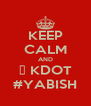 KEEP CALM AND ♥ KDOT #YABISH - Personalised Poster A4 size