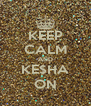 KEEP CALM AND KE$HA ON - Personalised Poster A4 size
