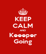 KEEP CALM AND Keeeper Going - Personalised Poster A4 size