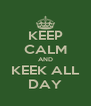 KEEP CALM AND KEEK ALL DAY - Personalised Poster A4 size