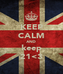 KEEP CALM AND keep 21<3 - Personalised Poster A4 size