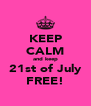 KEEP CALM and keep 21st of July FREE! - Personalised Poster A4 size
