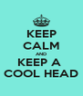 KEEP CALM AND KEEP A  COOL HEAD - Personalised Poster A4 size