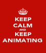 KEEP CALM AND KEEP ANIMATING - Personalised Poster A4 size