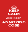 KEEP CALM AND KEEP ANNOYING COBB - Personalised Poster A4 size