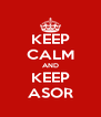 KEEP CALM AND KEEP ASOR - Personalised Poster A4 size