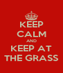 KEEP CALM AND KEEP AT THE GRASS - Personalised Poster A4 size