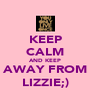 KEEP CALM AND KEEP AWAY FROM LIZZIE;) - Personalised Poster A4 size
