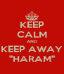 "KEEP CALM AND KEEP AWAY ""HARAM"" - Personalised Poster A4 size"