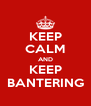 KEEP CALM AND KEEP BANTERING - Personalised Poster A4 size